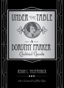 Under the Table: A Dorothy Parker Cocktail Guide